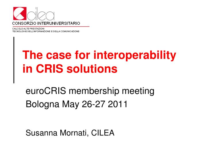 The case for interoperability in cris solutions