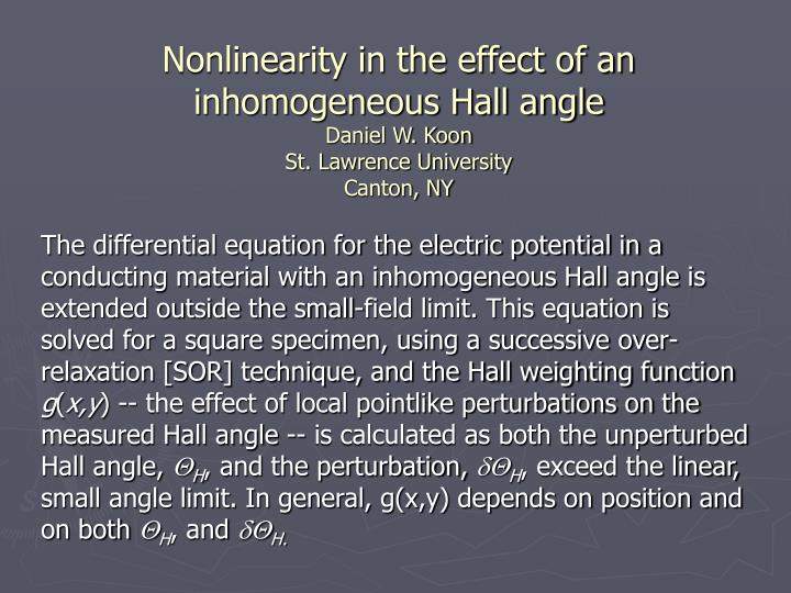 Nonlinearity in the effect of an inhomogeneous Hall angle