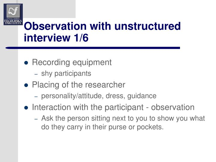 Observation with unstructured interview 1/6