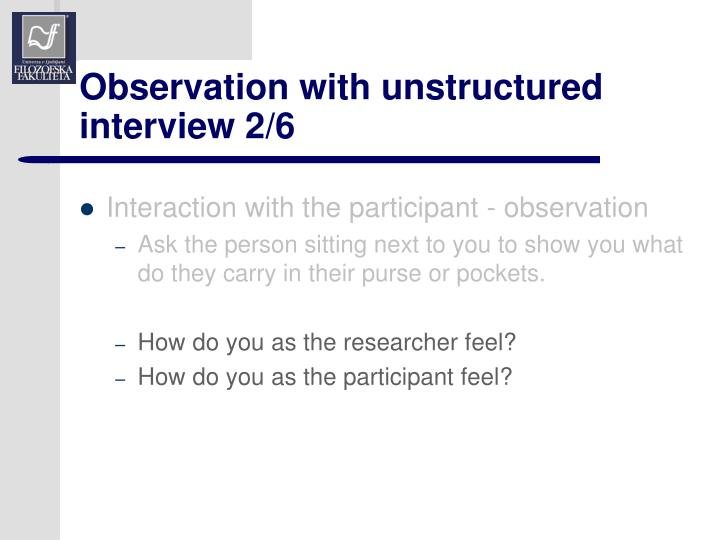 Observation with unstructured interview 2/6
