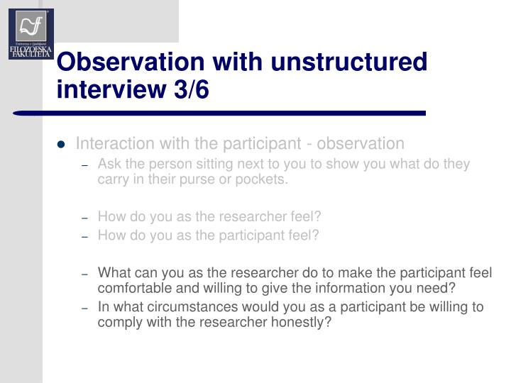 Observation with unstructured interview 3/6