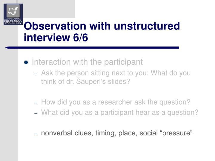 Observation with unstructured interview 6/6