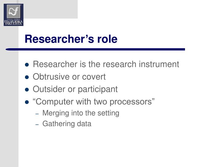 Researcher's role