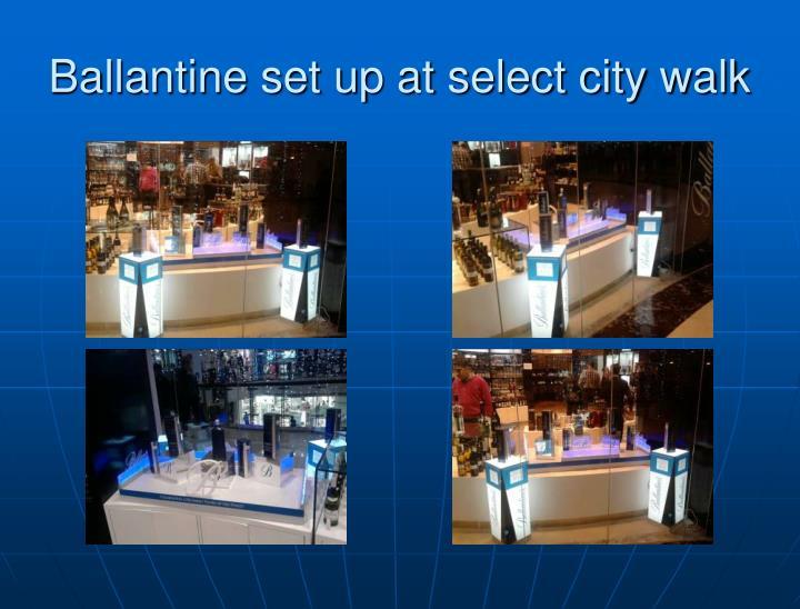 Ballantine set up at select city walk