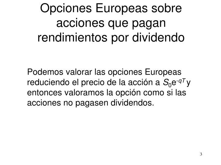 Opciones Europeas sobre acciones que pagan rendimientos por dividendo