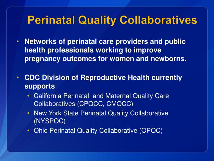 Networks of perinatal care providers and public health professionals working to improve pregnancy outcomes for women and newborns.