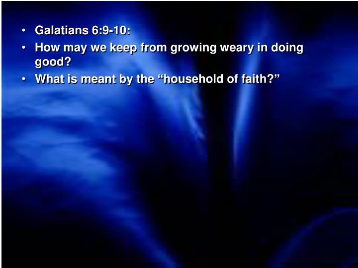 Galatians 6:9-10: