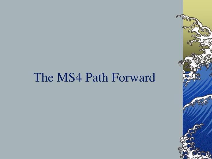 The MS4 Path Forward