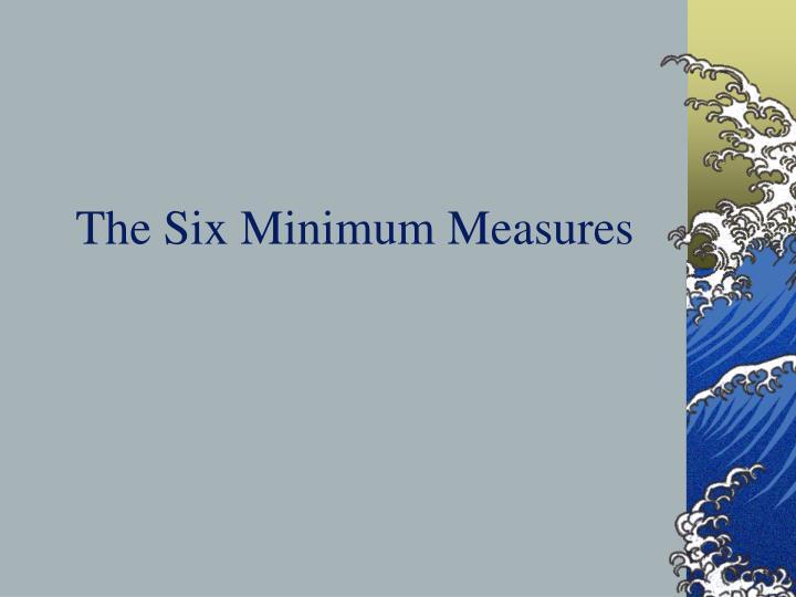 The Six Minimum Measures