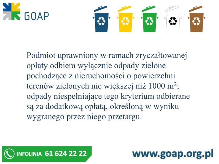 Podmiot uprawniony w ramach zryczałtowanej opłaty odbiera wyłącznie odpady zielone pochodzące z nieruchomości o powierzchni terenów zielonych nie większej niż 1000 m