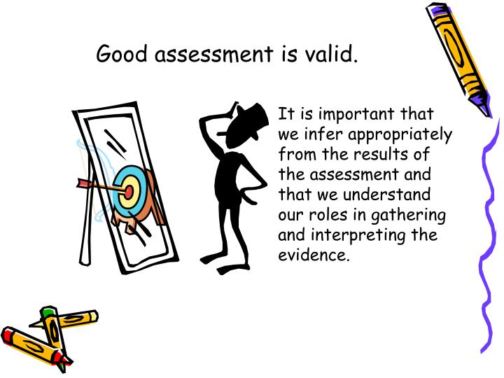 Good assessment is valid.
