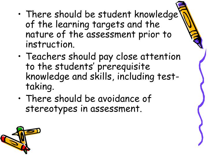 There should be student knowledge of the learning targets and the nature of the assessment prior to instruction.
