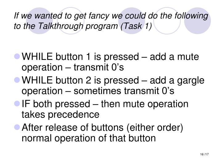 If we wanted to get fancy we could do the following to the Talkthrough program (Task 1)
