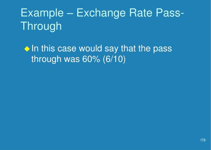 Example – Exchange Rate Pass- Through