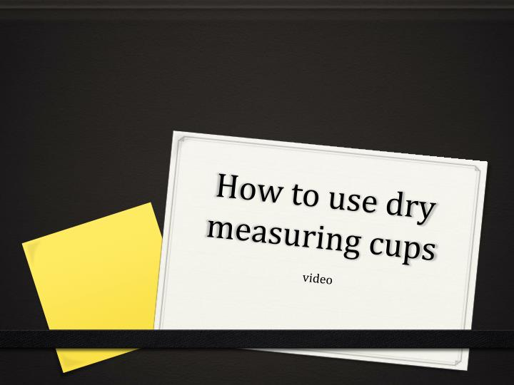 How to use dry measuring cups