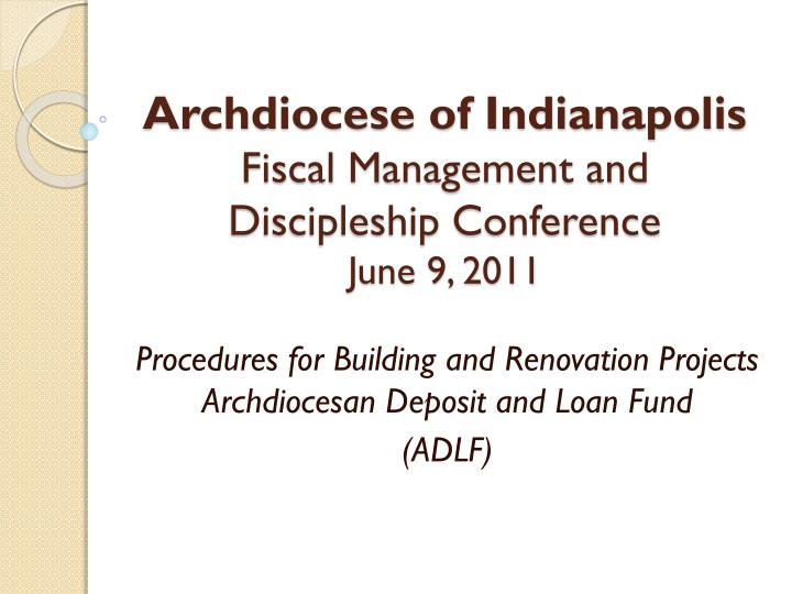 Archdiocese of indianapolis fiscal management and discipleship conference june 9 2011