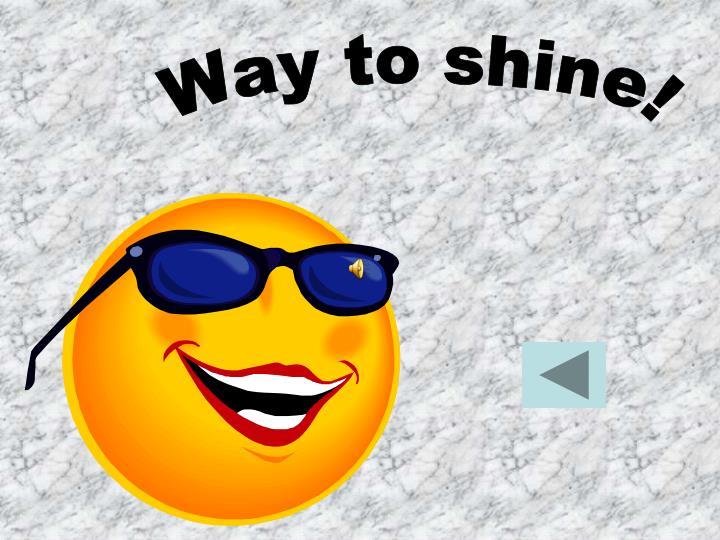 Way to shine!