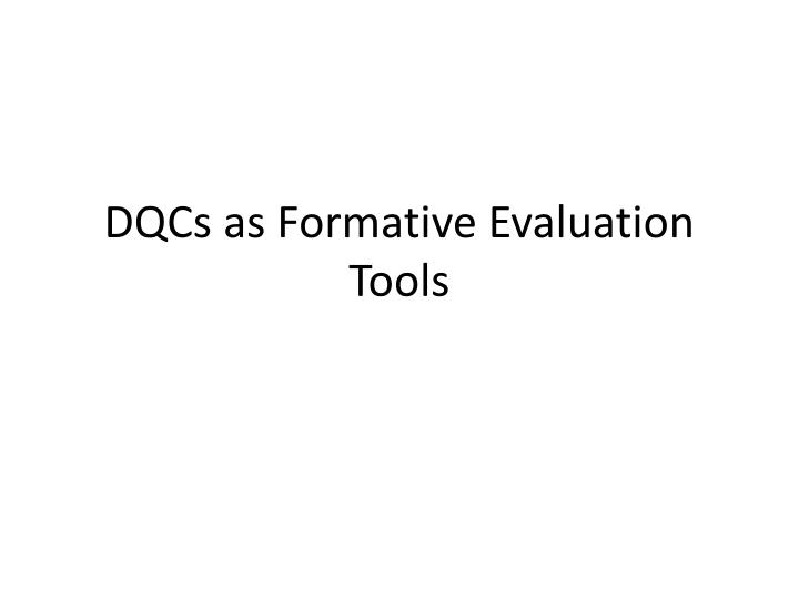 DQCs as Formative Evaluation Tools