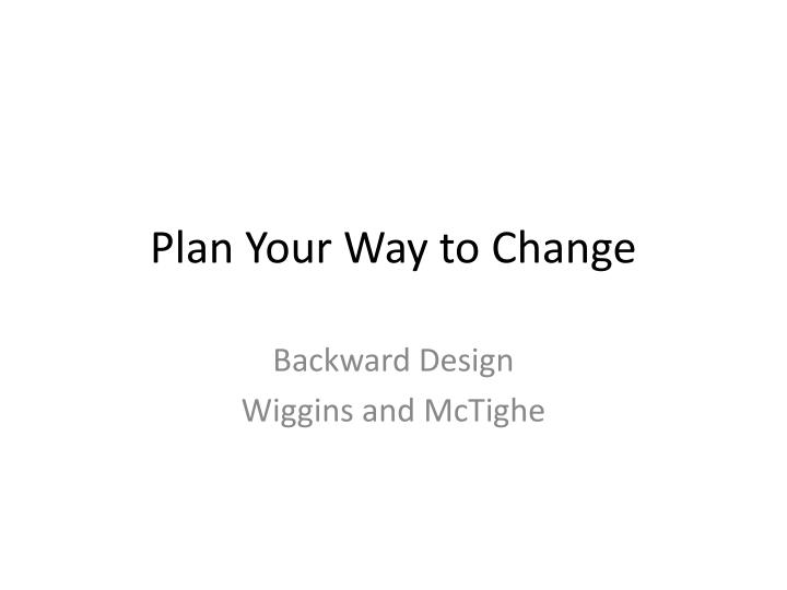 Plan Your Way to Change