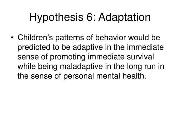 Hypothesis 6: Adaptation
