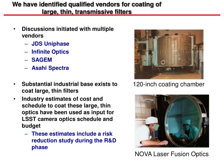 We have identified qualified vendors for coating of large, thin, transmissive filters