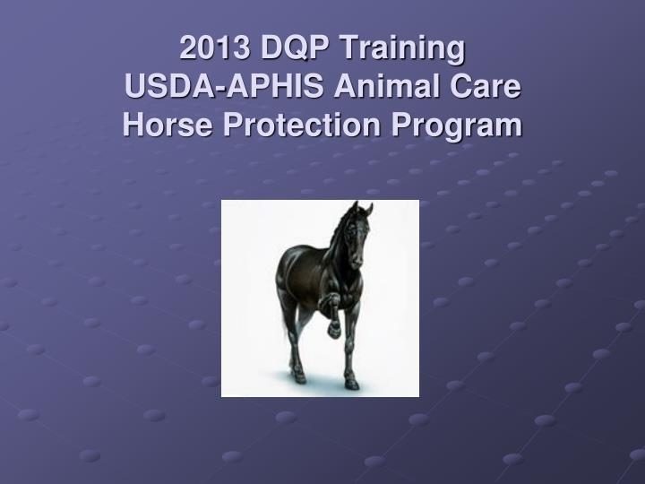 2013 dqp training usda aphis animal care horse protection program