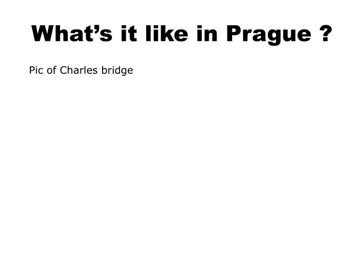 What's it like in Prague ?