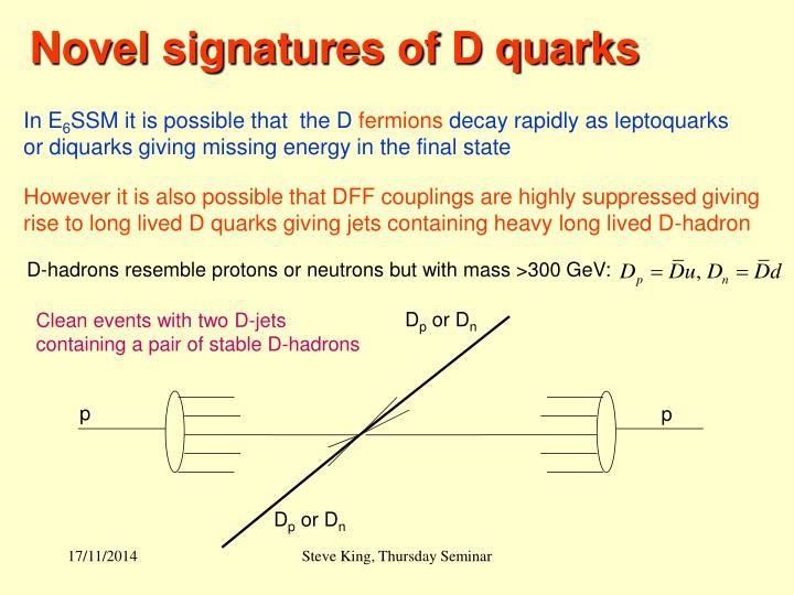 Novel signatures of D quarks