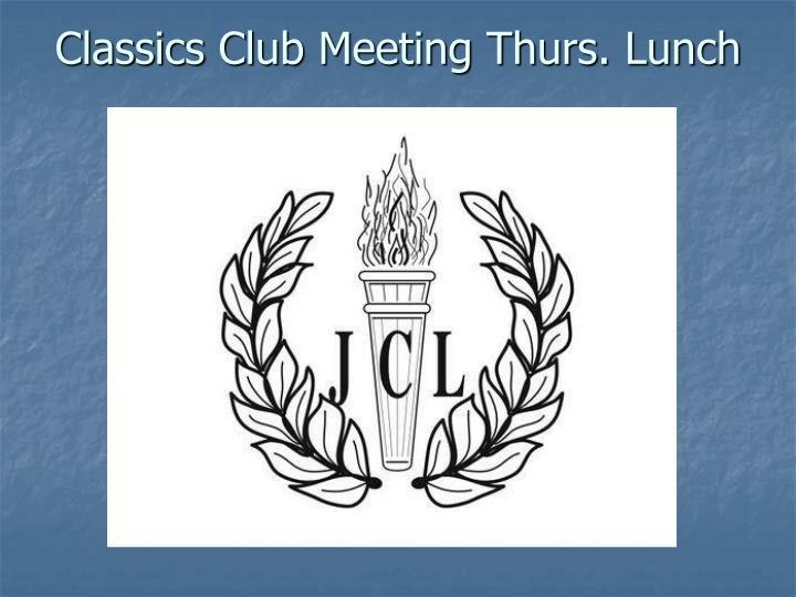 Classics Club Meeting Thurs. Lunch