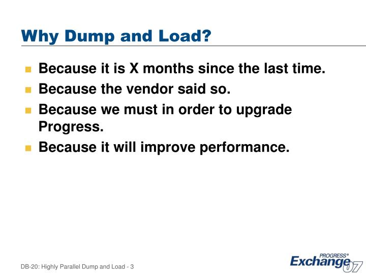 Why dump and load