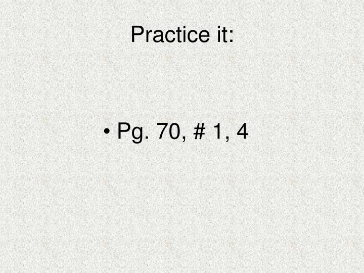 Practice it: