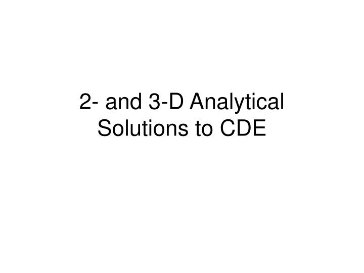 2 and 3 d analytical solutions to cde