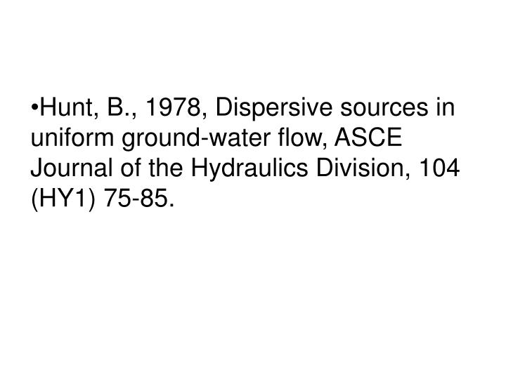 Hunt, B., 1978, Dispersive sources in uniform ground-water flow, ASCE Journal of the Hydraulics Division, 104 (HY1) 75-85.