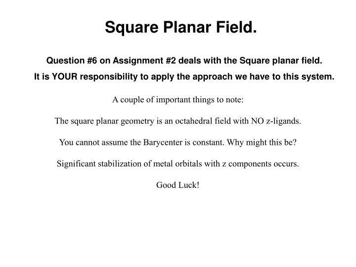 Square Planar Field.