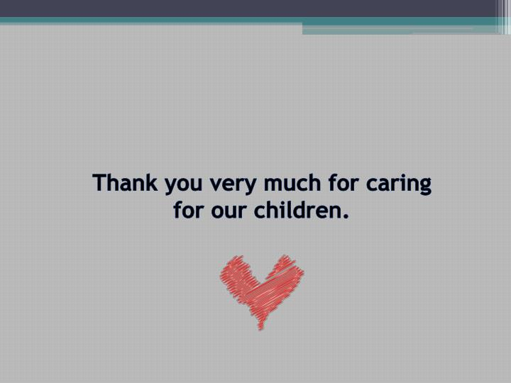 Thank you very much for caring for our children.