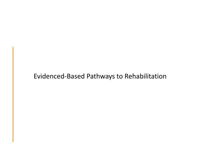 Evidenced-Based Pathways to Rehabilitation