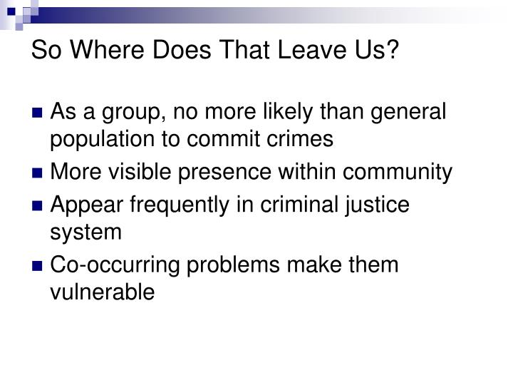 So Where Does That Leave Us?