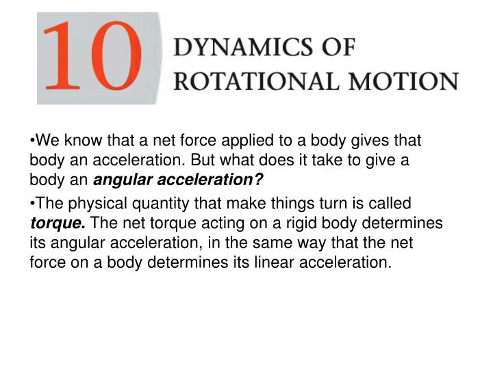 We know that a net force applied to a body gives that body an acceleration. But what does it take to give a body an