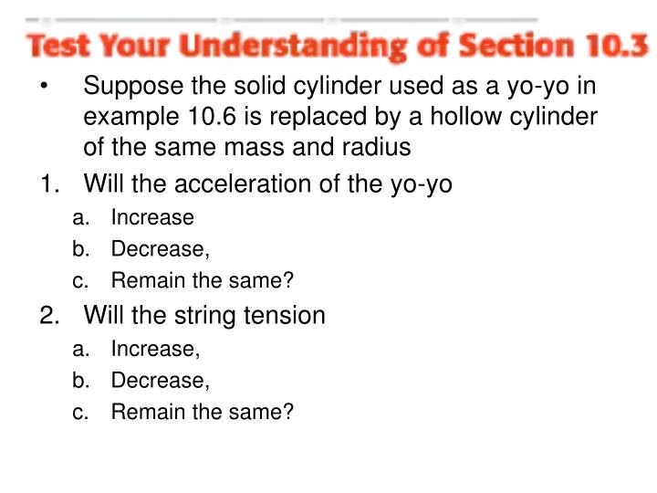 Suppose the solid cylinder used as a yo-yo in example 10.6 is replaced by a hollow cylinder of the same mass and radius