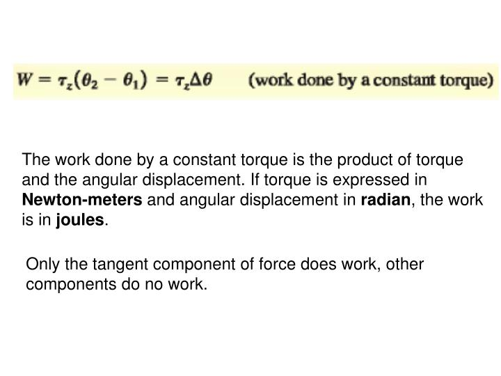 The work done by a constant torque is the product of torque and the angular displacement. If torque is expressed in