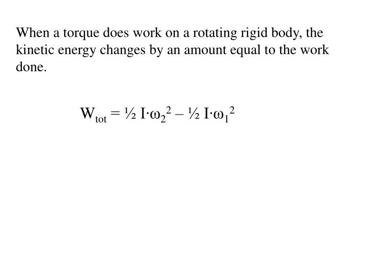 When a torque does work on a rotating rigid body, the kinetic energy changes by an amount equal to the work done.
