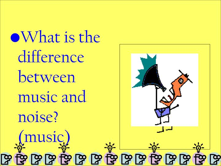 What is the difference between music and noise?  (music)
