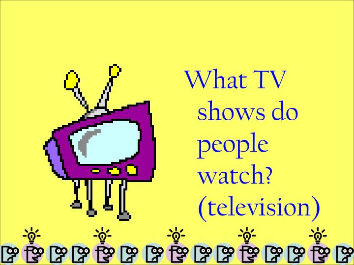 What TV shows do people watch? (television)