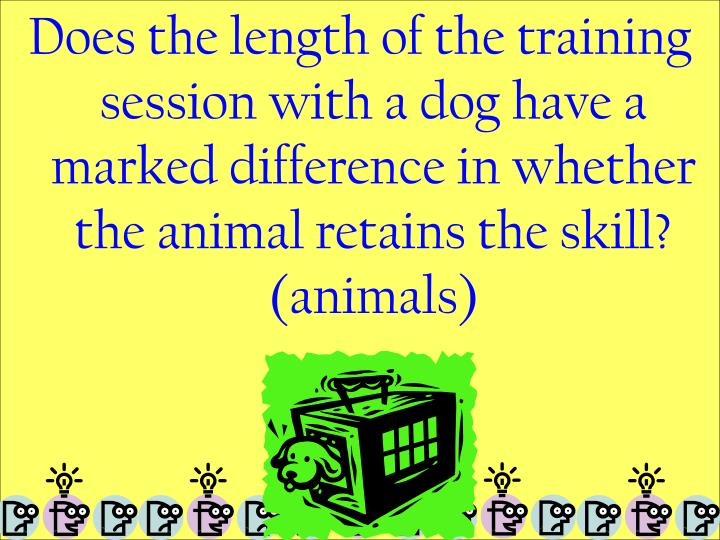 Does the length of the training session with a dog have a marked difference in whether the animal retains the skill? (animals)