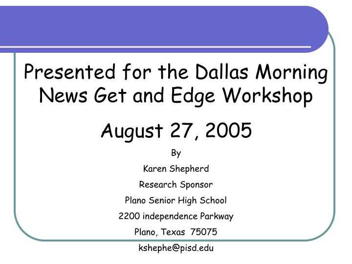 Presented for the Dallas Morning News Get and Edge Workshop