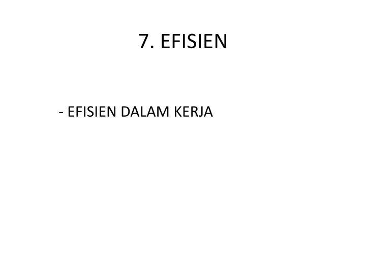 7. EFISIEN