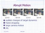 abrupt motion