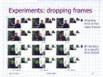 experiments dropping frames