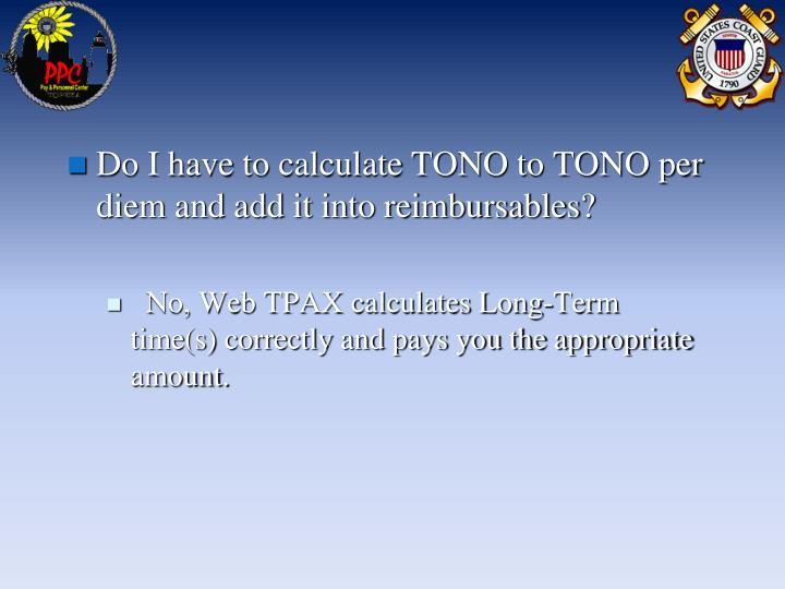 Do I have to calculate TONO to TONO per diem and add it into reimbursables?