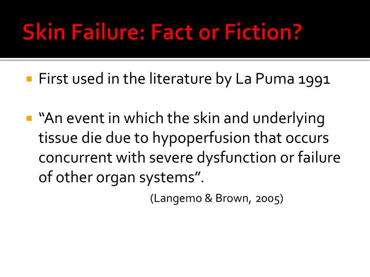 Skin failure fact or fiction